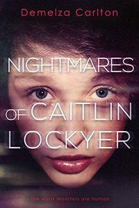 Nightmares of Caitlin Lockyer by Demelza Carlton