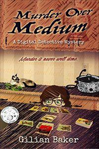 Murder Over Medium by Gilian Baker