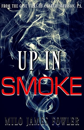 Up in Smoke by Milo James Fowler