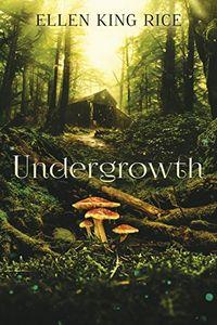 Undergrowth by Ellen King Rice