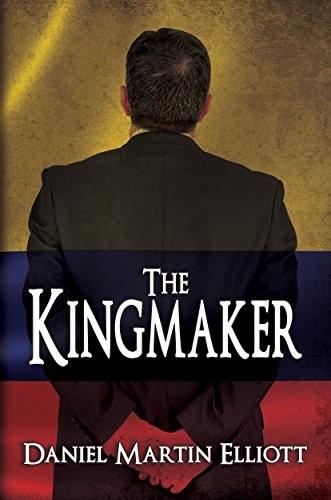 The Kingmaker by Daniel Martin Elliott