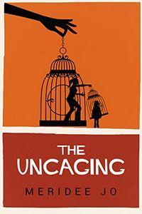 The Uncaging by Meridee Jo