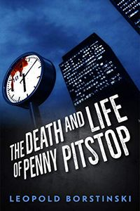 The Death and Life of Penny Pitstop by Leopold Borstinski