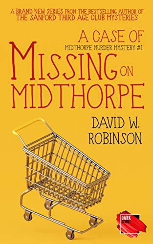 A Case of Missing on Midthorpe by David W. Robinson