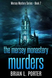 The Mersey Monastery Murders by Brian L. Porter
