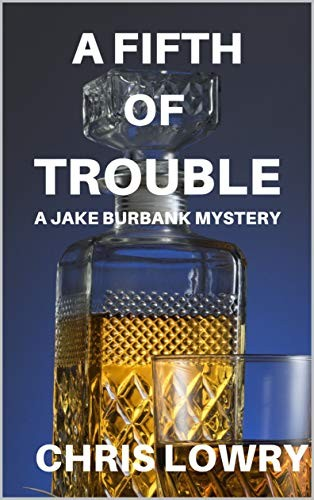 A Fifth of Trouble by Chris Lowry