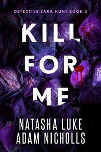 Kill for Me by Natasha Luke and Adam Nicholls