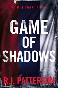 Game of Shadows by R. J. Patterson