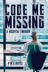Code Me Missing by P. M. A. Hayes