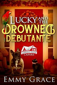Lucky and the Drowned Debutante by Emmy Grace