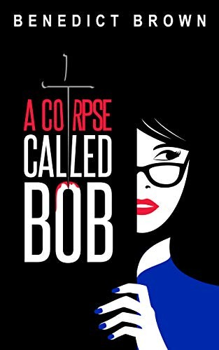 A Corpse Called Bob by Benedict Brown