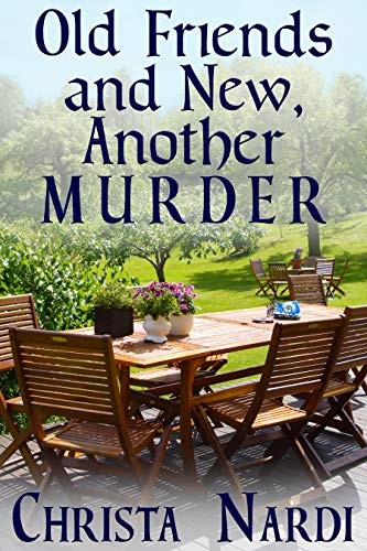 Old Friends and New, Another Murder by Christa Nardi